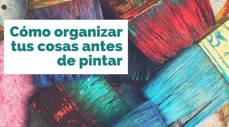 Organizar tus cosas antes de pintar